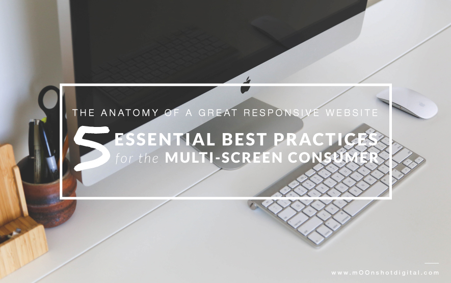 The Anatomy Of A Great Responsive Website   mOOnshot digital